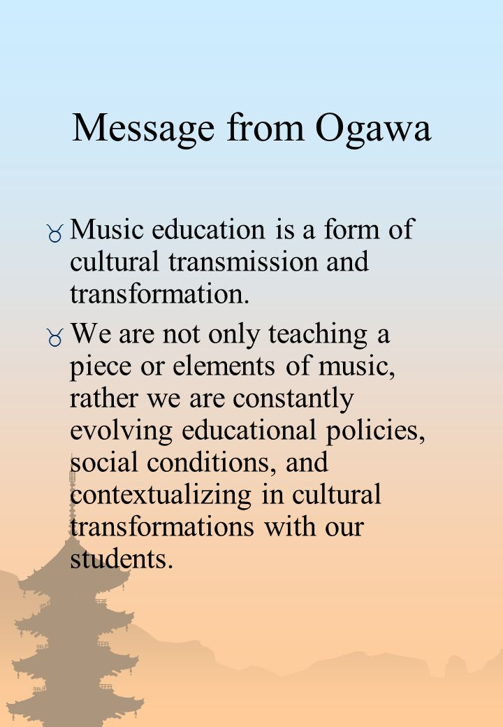 Message from Ogawa _ Music education is a form of cultural transmission and transformation.