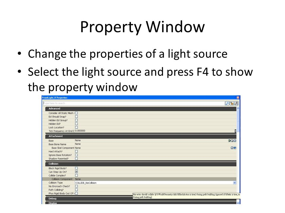 Property Window Change the properties of a light source Select the light source and press F4 to show the property window
