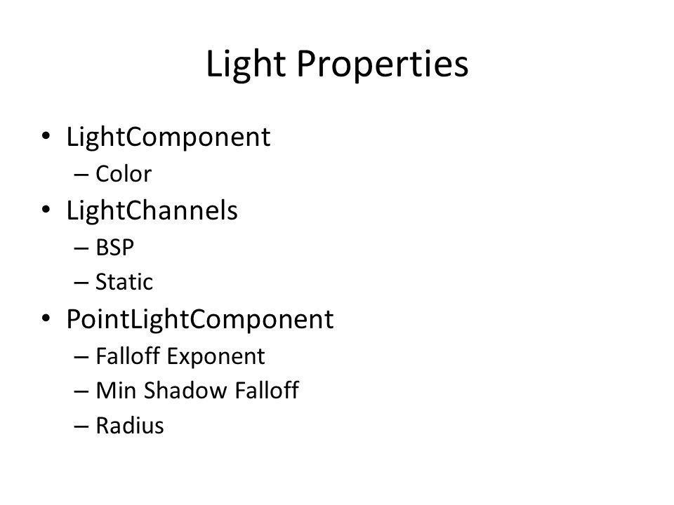 Light Properties LightComponent – Color LightChannels – BSP – Static PointLightComponent – Falloff Exponent – Min Shadow Falloff – Radius