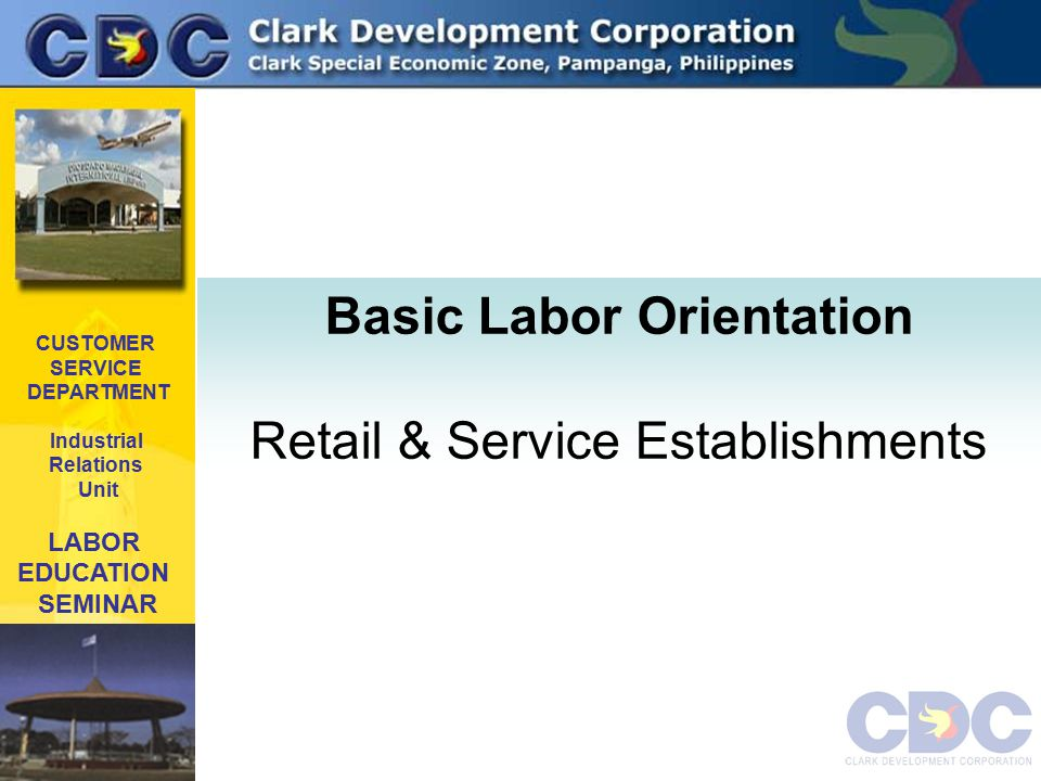 CUSTOMER SERVICE DEPARTMENT Industrial Relations Unit LABOR EDUCATION SEMINAR Basic Labor Orientation Retail & Service Establishments