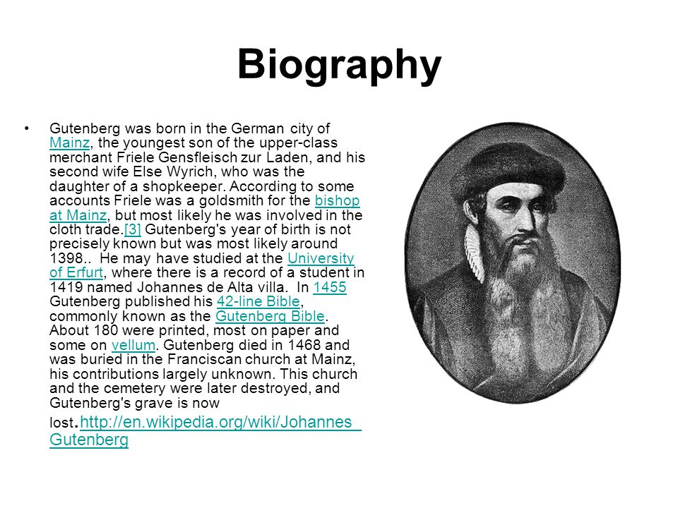 Biography Johannes Gutenberg was born in the German city of Mainz, probably in the year 1398.