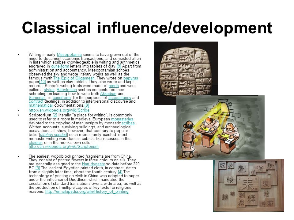 Classical influence/development Writing in early Mesopotamia seems to have grown out of the need to document economic transactions, and consisted ofte