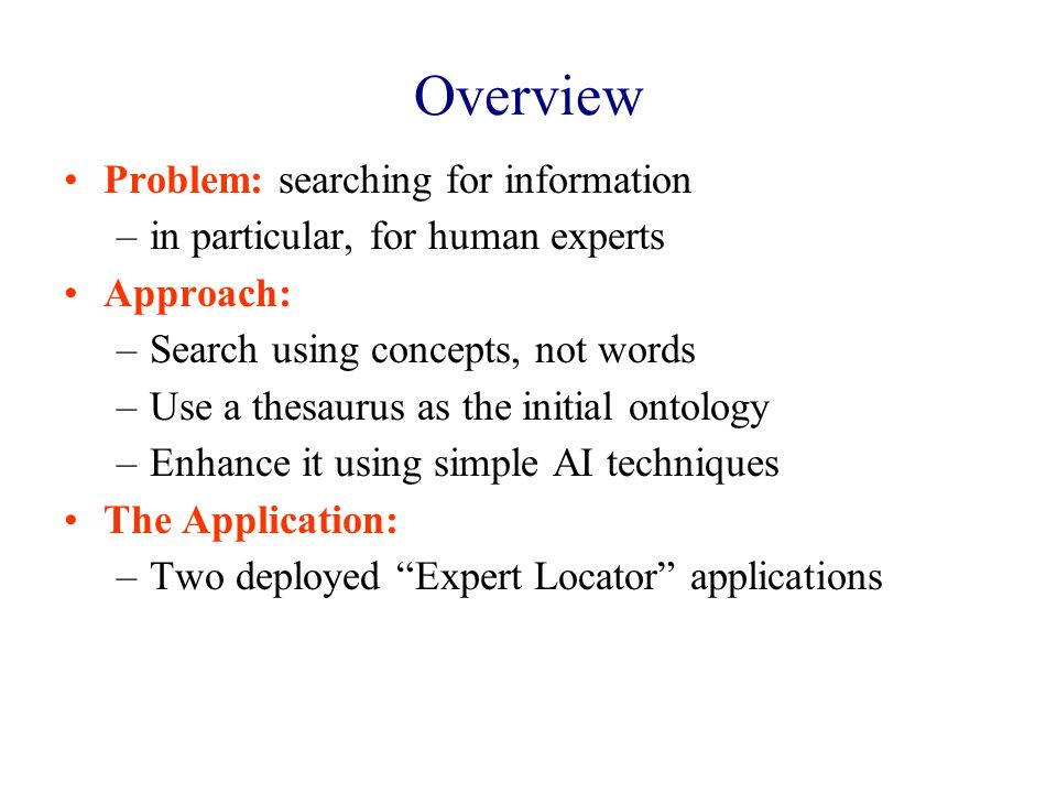 Overview Problem: searching for information –in particular, for human experts Approach: –Search using concepts, not words –Use a thesaurus as the init