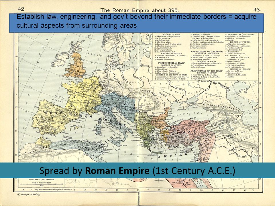 Spread by Roman Empire (1st Century A.C.E.) Establish law, engineering, and gov't beyond their immediate borders = acquire cultural aspects from surrounding areas