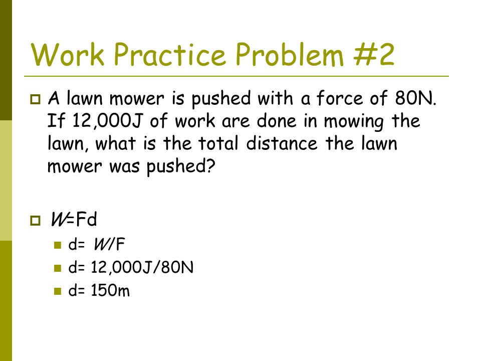 Work Practice Problem #3  The brakes of a car do 240,000J of work in stopping the car.