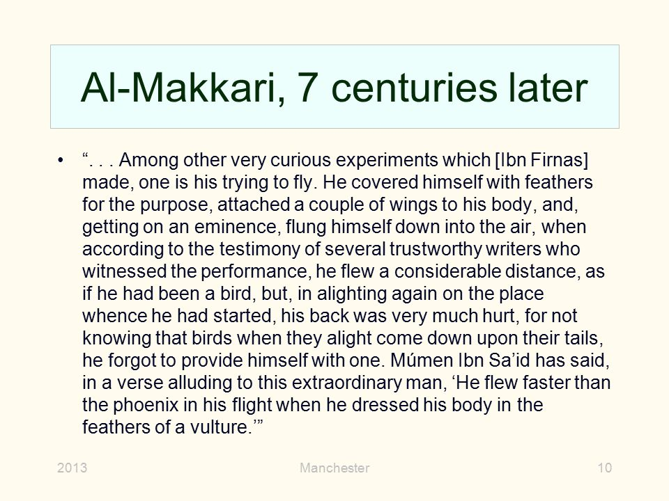 """Al-Makkari, 7 centuries later """"... Among other very curious experiments which [Ibn Firnas] made, one is his trying to fly. He covered himself with fea"""