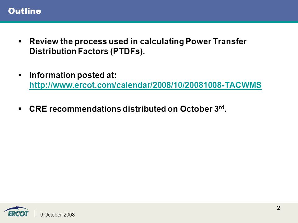 2 Outline  Review the process used in calculating Power Transfer Distribution Factors (PTDFs).  Information posted at: http://www.ercot.com/calendar