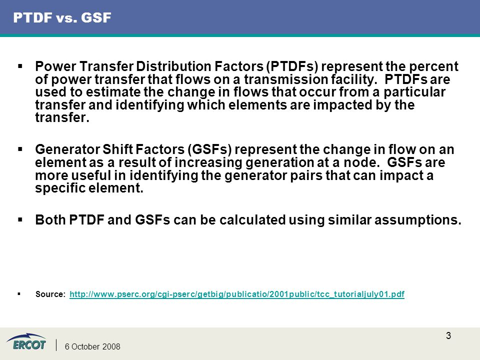 3 6 October 2008 PTDF vs. GSF  Power Transfer Distribution Factors (PTDFs) represent the percent of power transfer that flows on a transmission facil