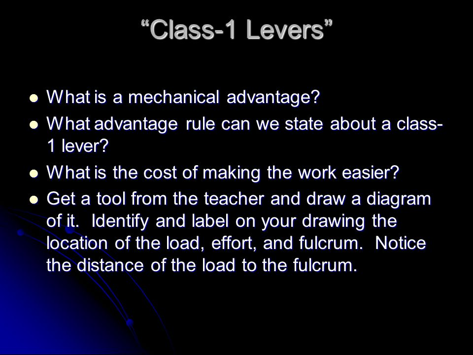 """""""Class-1 Levers"""" What is a mechanical advantage? What is a mechanical advantage? What advantage rule can we state about a class- 1 lever? What advanta"""