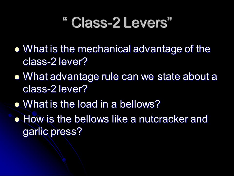 """"""" Class-2 Levers"""" What is the mechanical advantage of the class-2 lever? What is the mechanical advantage of the class-2 lever? What advantage rule ca"""
