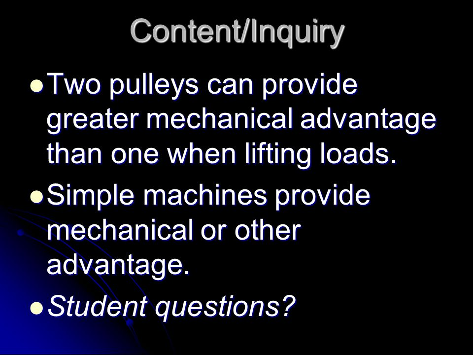Content/Inquiry Two pulleys can provide greater mechanical advantage than one when lifting loads. Two pulleys can provide greater mechanical advantage
