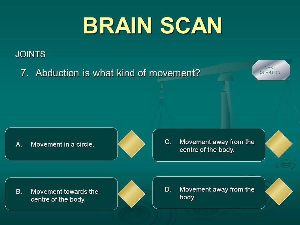 BRAIN SCAN JOINTS A.Turning a joint. 8. What is extension.