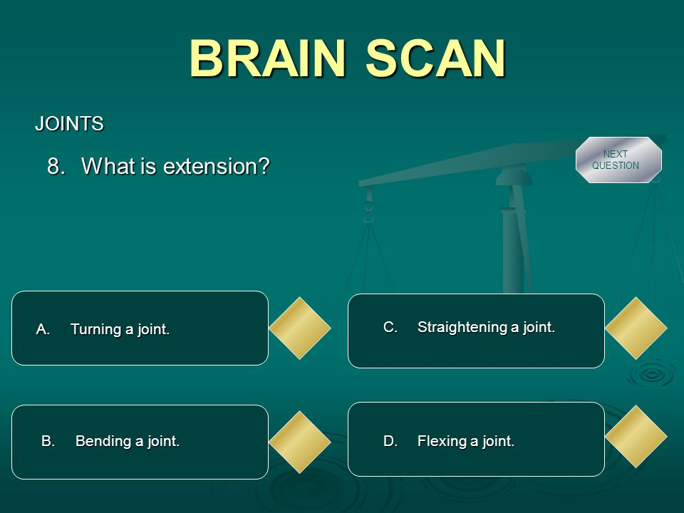 BRAIN SCAN JOINTS A.Condyloid. 9. What joints are found at the Metatarsals.