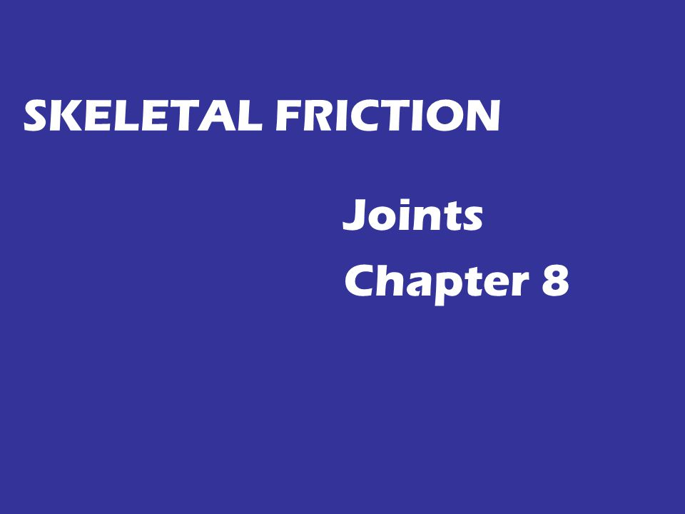SKELETAL FRICTION Joints Chapter 8