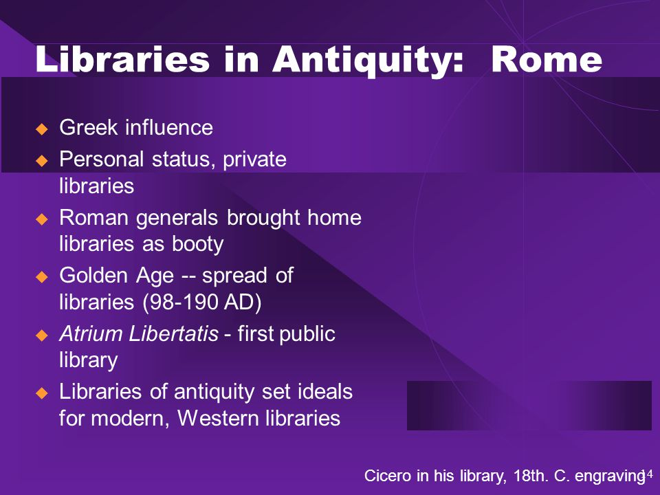 15 Libraries in Antiquity: Byzantine Libraries  Constantine I u Valued education and writing u Founded the Imperial Library 353 AD, which contained Greek, Latin, and Christian works  Imperial Library served both scholarly and religious mission  75% Greek classics today known from Byzantine copies