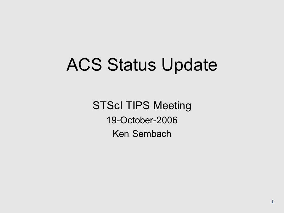 1 ACS Status Update STScI TIPS Meeting 19-October-2006 Ken Sembach
