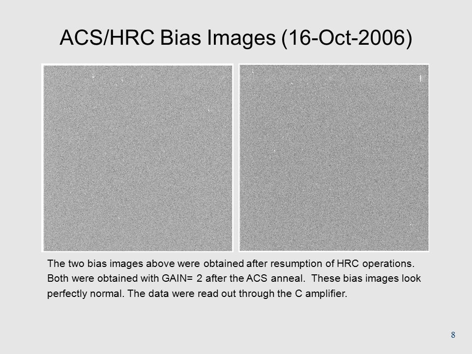 8 ACS/HRC Bias Images (16-Oct-2006) The two bias images above were obtained after resumption of HRC operations.