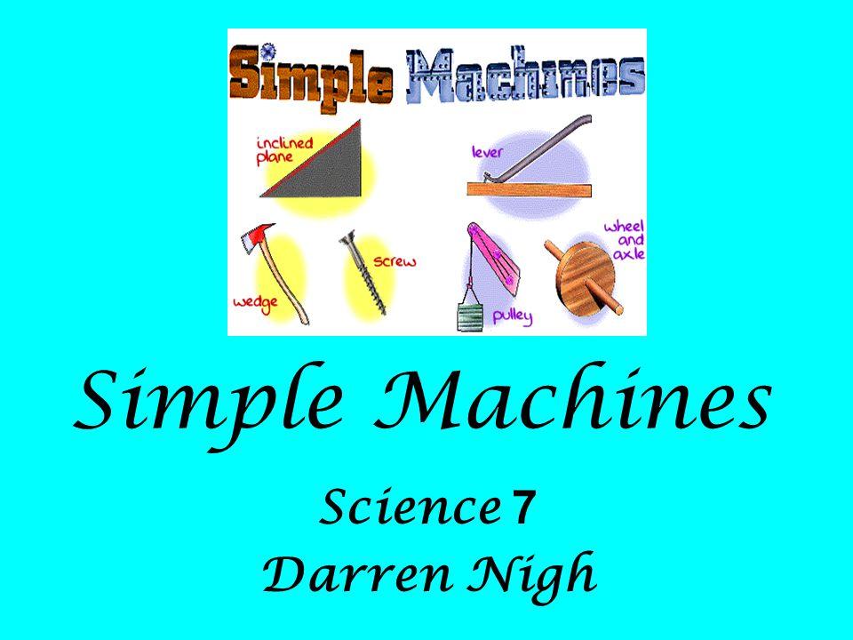 Simple Machines Science 7 Darren Nigh