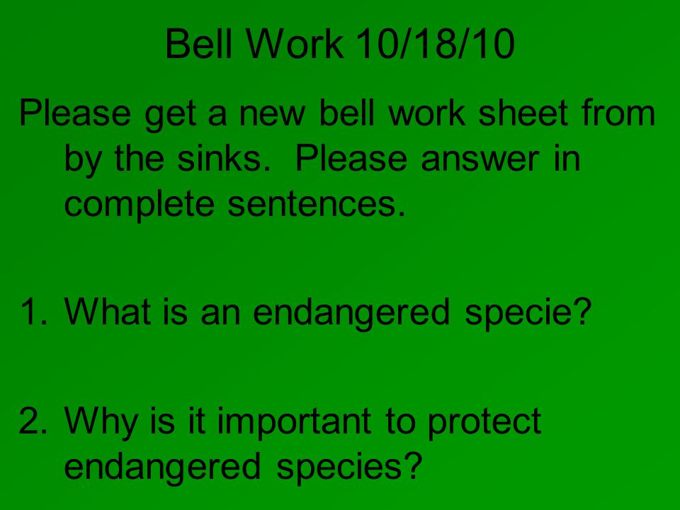 Bell Work 10/18/10 Please get a new bell work sheet from by the sinks.