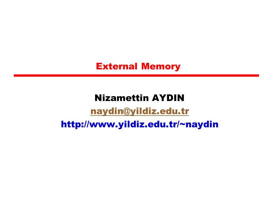 External Memory Nizamettin AYDIN naydin@yildiz.edu.tr http://www.yildiz.edu.tr/~naydin