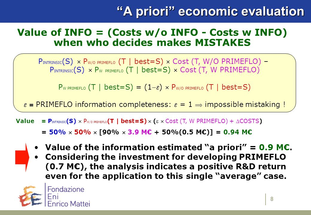 9Conclusions An economic evaluation of the PRIMEFLO information has been applied, based on the residual probability to make mistakes, without reference to the outcome of any particular case This also allows to estimate the economic value of the level of completeness/accuracy of the provided information To be quantitative, the method requires statistical data about possible system states in order to define their intrinsic probabilities We still have to ascertain the possibility of extending this methodology to other cases related to information-providing technologies