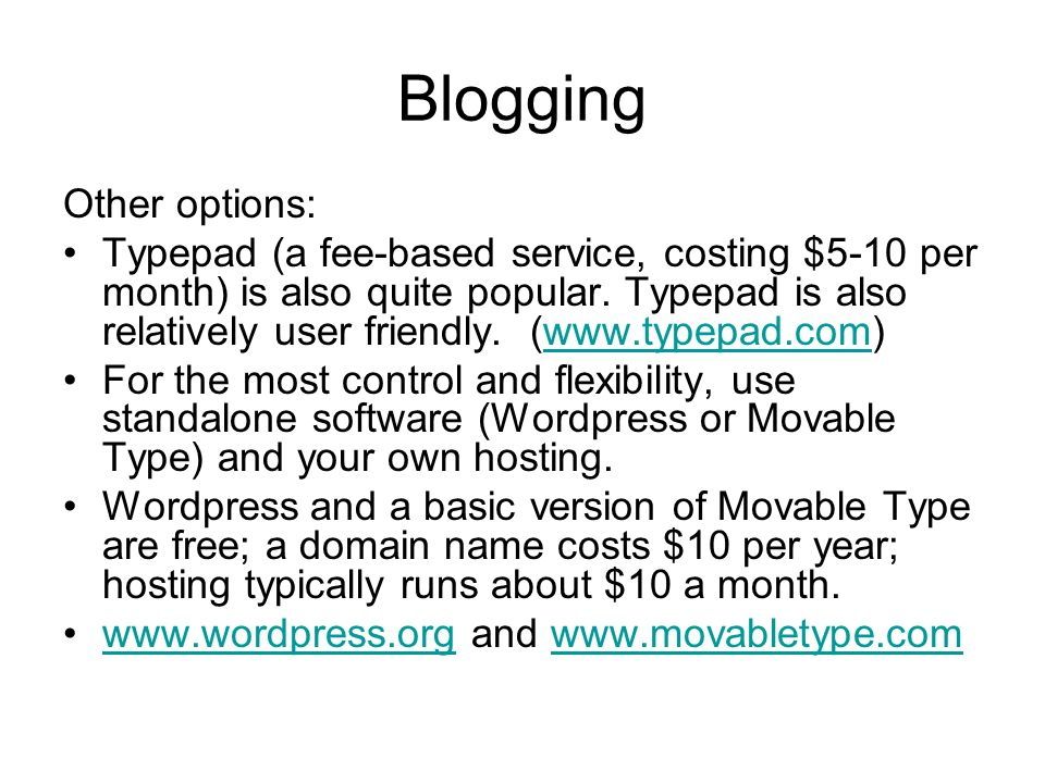 Blogging Other options: Typepad (a fee-based service, costing $5-10 per month) is also quite popular.