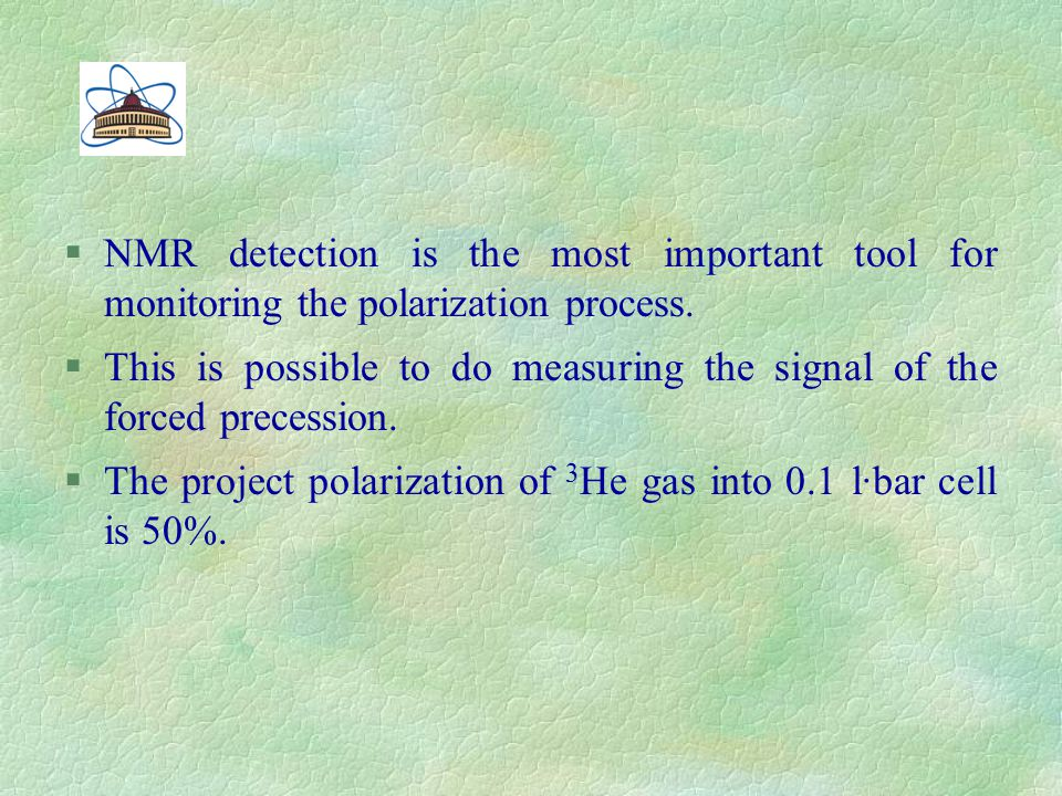 §NMR detection is the most important tool for monitoring the polarization process. §This is possible to do measuring the signal of the forced precessi