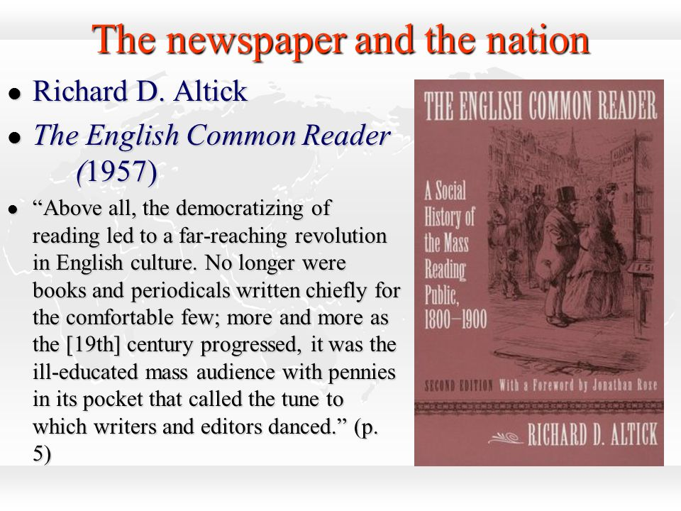"The newspaper and the nation l Richard D. Altick l The English Common Reader (1957) l ""Above all, the democratizing of reading led to a far-reaching r"