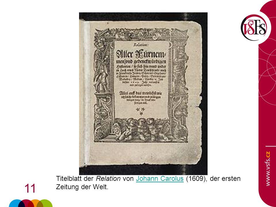 11 Titelblatt der Relation von Johann Carolus (1609), der ersten Zeitung der Welt.Johann Carolus