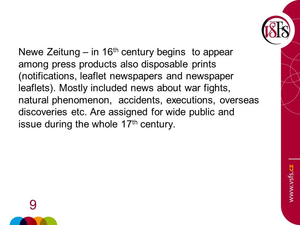 20 1686 - 1687 Ordinari postzeitung (German) 1719 -1772 first Czech periodical newspapers Prague newspaper The Mail - Karel František Rosenmüller 1785 takes the concession Jan Ferdinand from Schönfeld 1786 se becomes the editor of Schönfeld newspaper V.