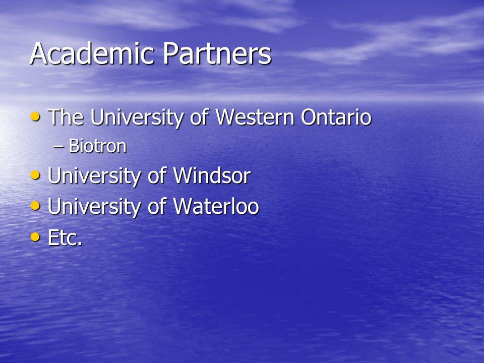 Academic Partners The University of Western Ontario The University of Western Ontario –Biotron University of Windsor University of Windsor University of Waterloo University of Waterloo Etc.