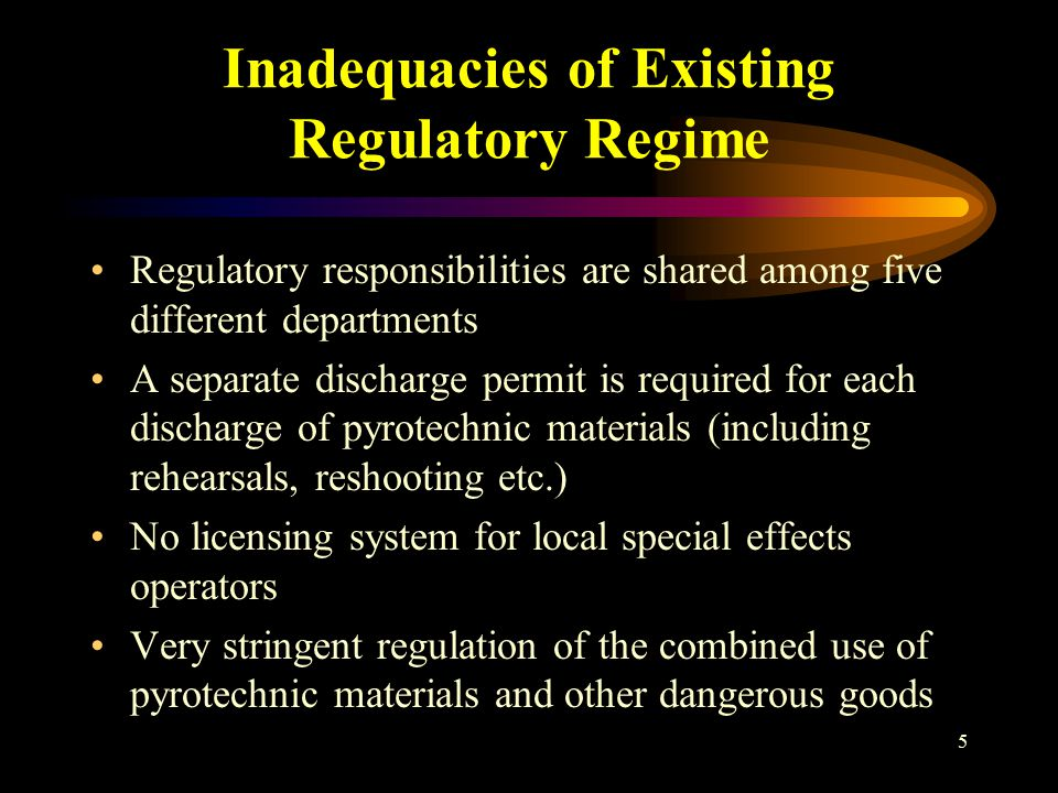 5 Inadequacies of Existing Regulatory Regime Regulatory responsibilities are shared among five different departments A separate discharge permit is required for each discharge of pyrotechnic materials (including rehearsals, reshooting etc.) No licensing system for local special effects operators Very stringent regulation of the combined use of pyrotechnic materials and other dangerous goods