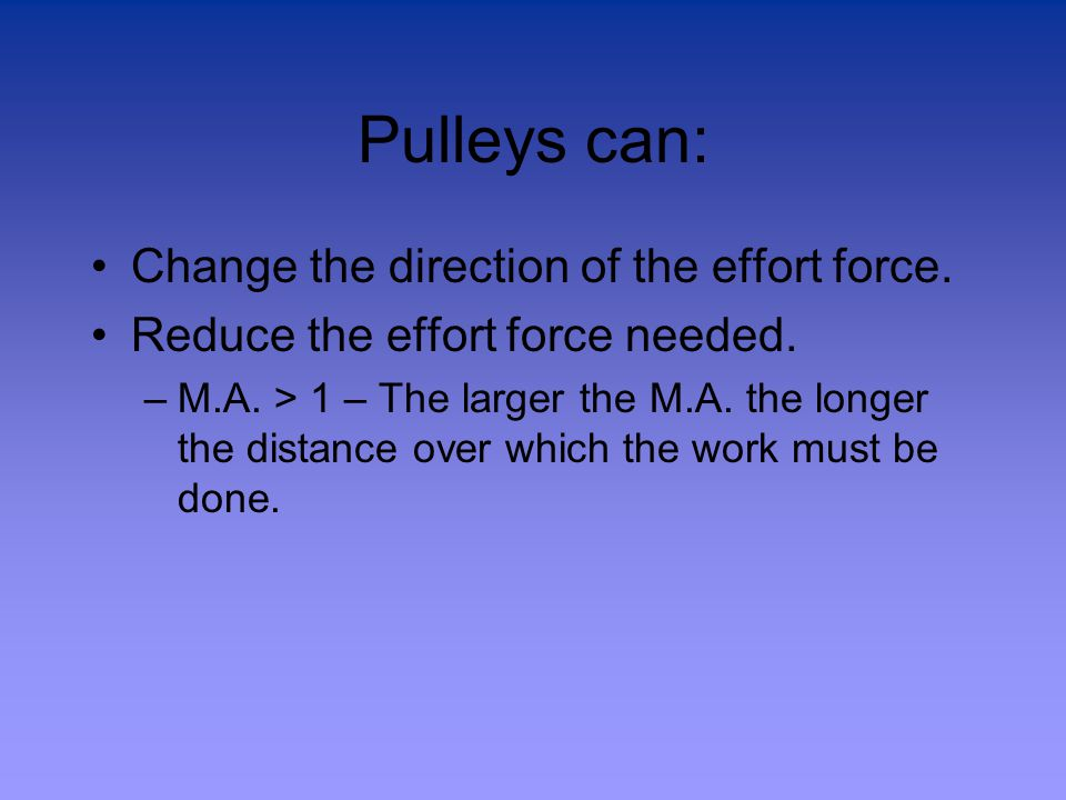 Pulleys can: Change the direction of the effort force.