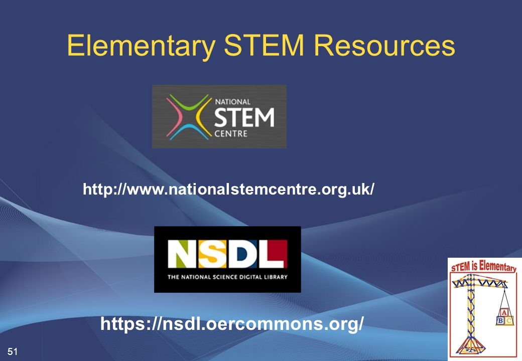 Elementary STEM Resources 51 http://www.nationalstemcentre.org.uk/ https://nsdl.oercommons.org/