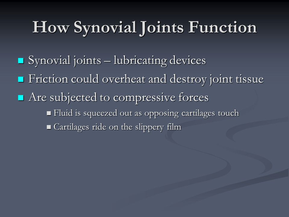 How Synovial Joints Function Synovial joints – lubricating devices Synovial joints – lubricating devices Friction could overheat and destroy joint tis