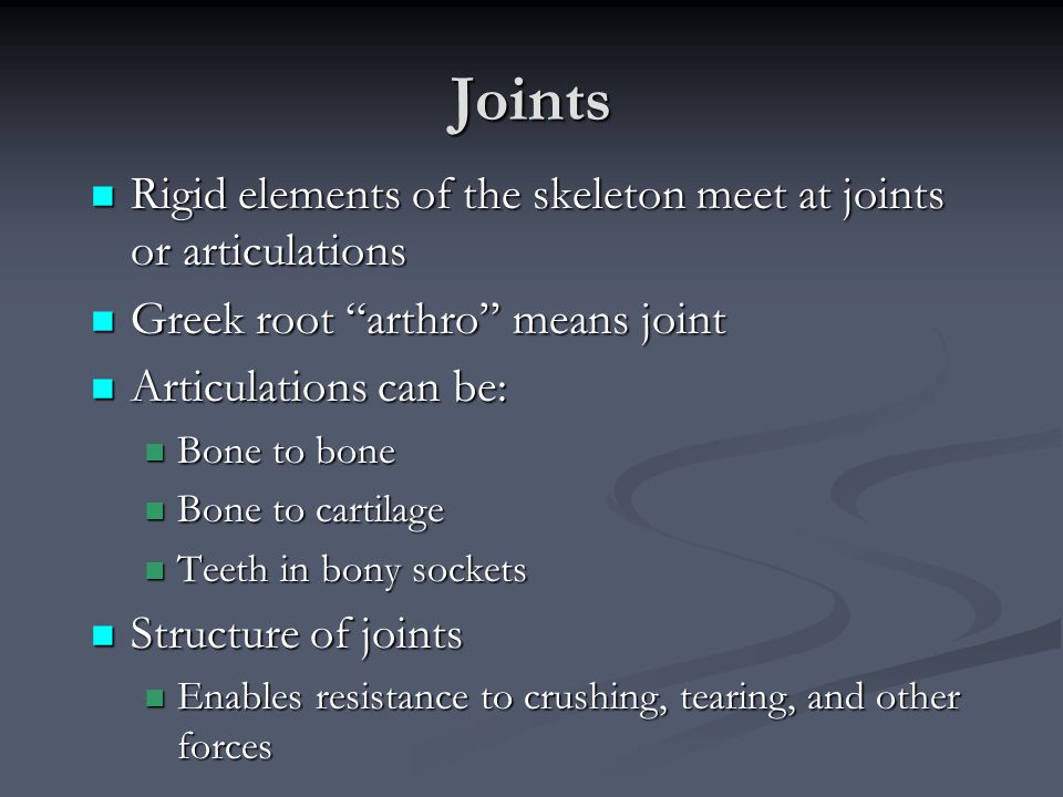 "Joints Rigid elements of the skeleton meet at joints or articulations Rigid elements of the skeleton meet at joints or articulations Greek root ""arthr"