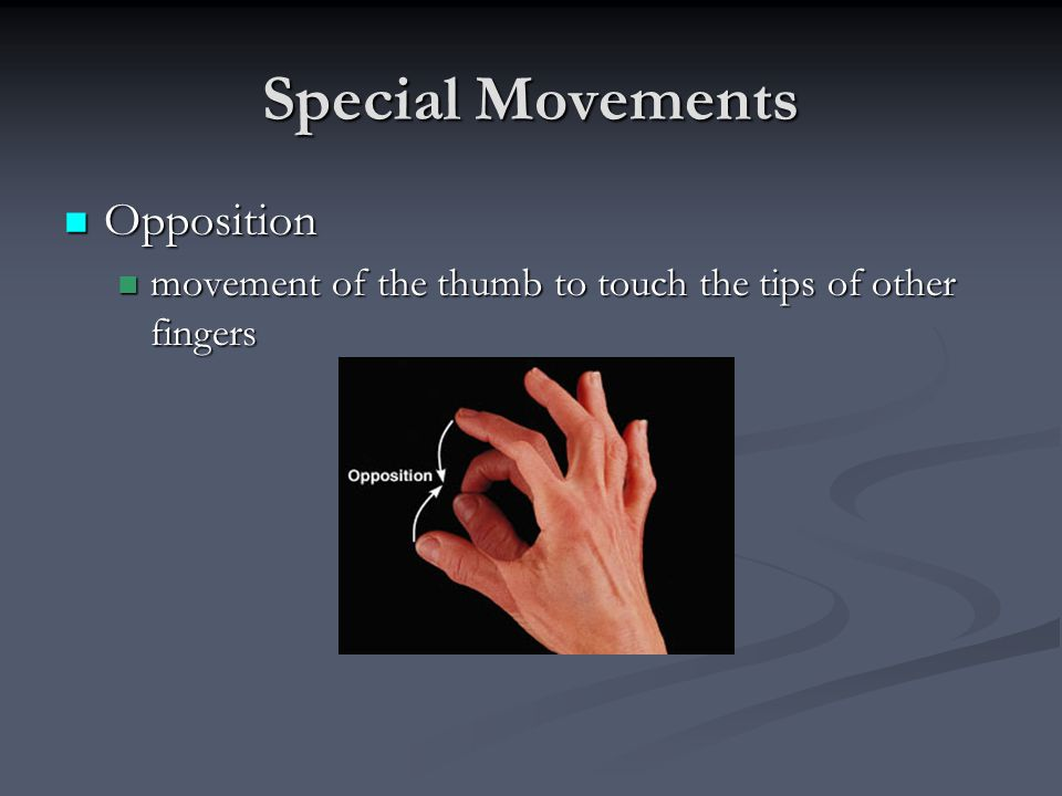 Special Movements Opposition Opposition movement of the thumb to touch the tips of other fingers movement of the thumb to touch the tips of other fing