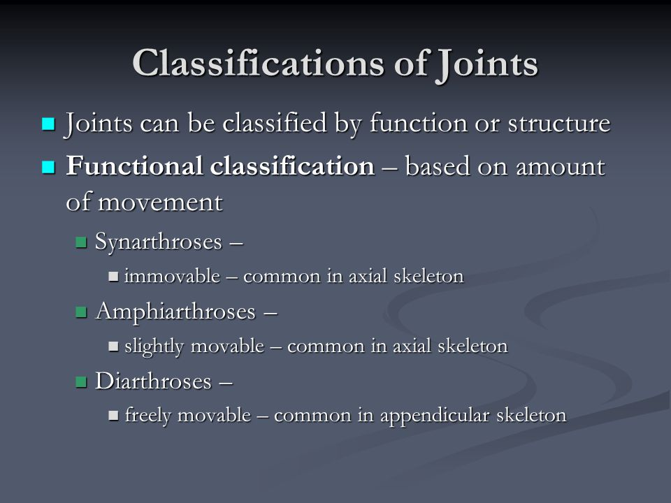 Classifications of Joints Joints can be classified by function or structure Joints can be classified by function or structure Functional classificatio