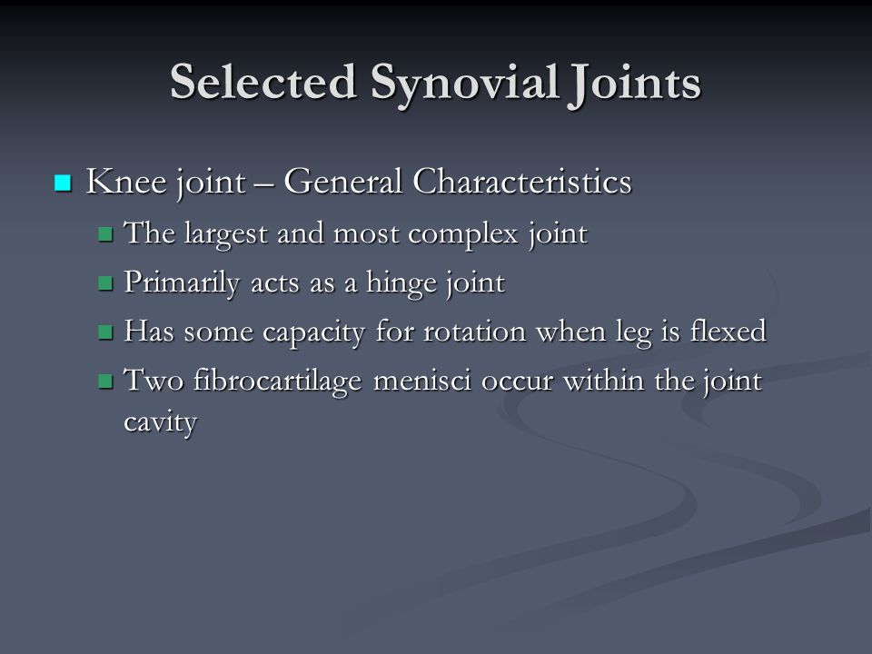 Selected Synovial Joints Knee joint – General Characteristics Knee joint – General Characteristics The largest and most complex joint The largest and