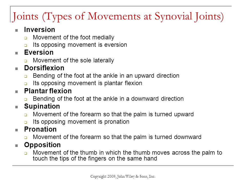 Copyright 2009, John Wiley & Sons, Inc. Joints (Types of Movements at Synovial Joints) Inversion  Movement of the foot medially  Its opposing moveme
