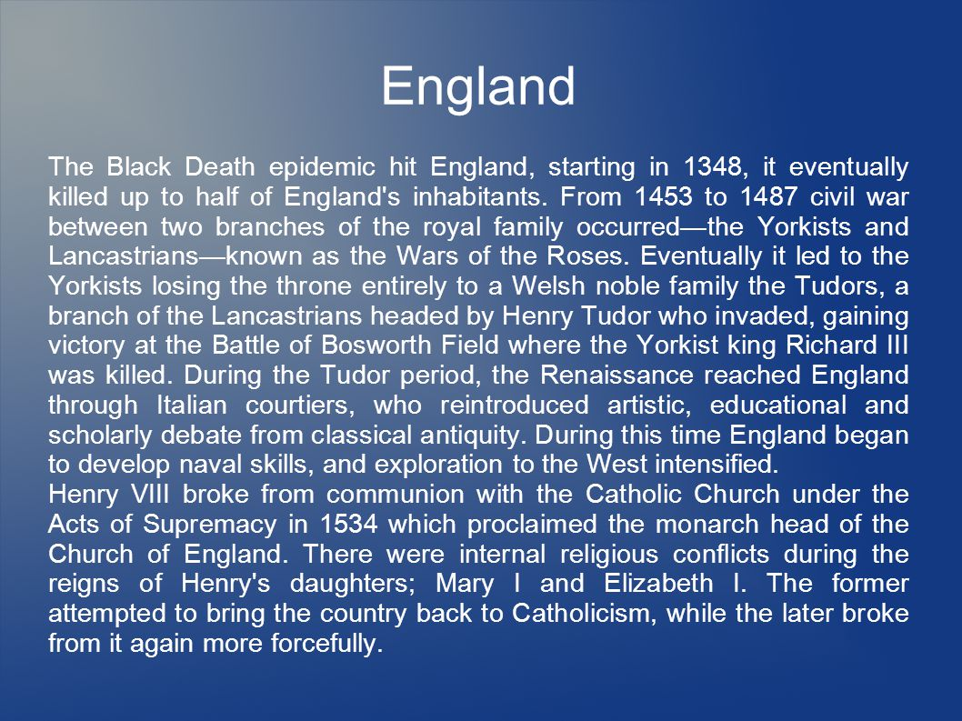England The Black Death epidemic hit England, starting in 1348, it eventually killed up to half of England's inhabitants. From 1453 to 1487 civil war