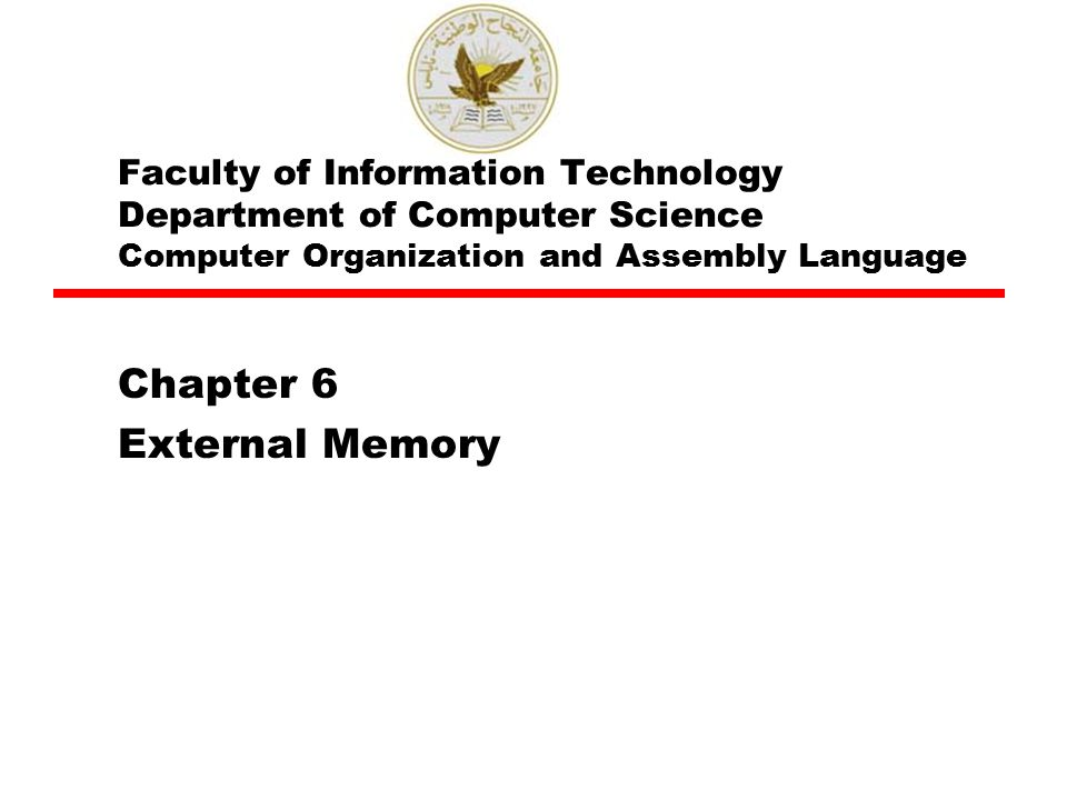 Faculty of Information Technology Department of Computer Science Computer Organization and Assembly Language Chapter 6 External Memory