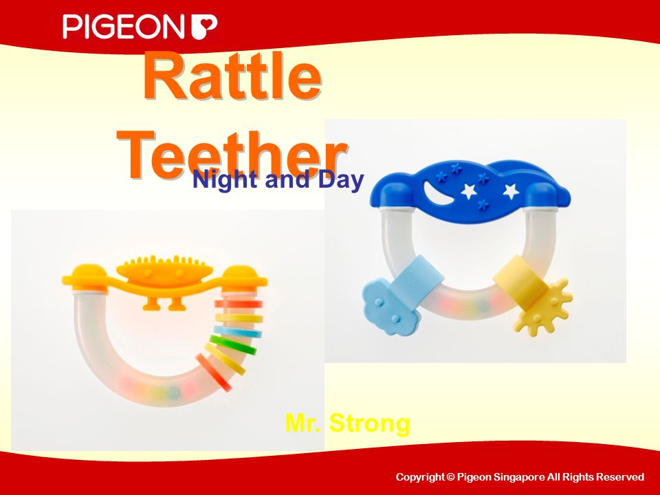 Copyright © Pigeon Singapore All Rights Reserved Benefit of Rattle Teethers Development of baby's brain and physical functions In an early stage of baby development, it is important for babies to make use of his hands to grasp and feel things.