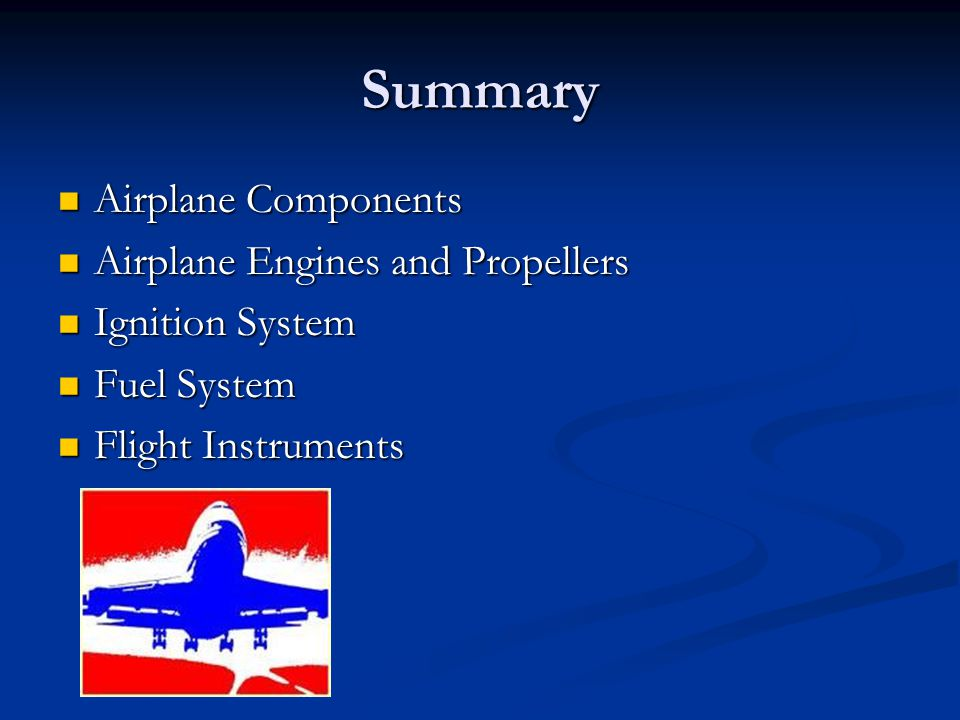 Summary Airplane Components Airplane Components Airplane Engines and Propellers Airplane Engines and Propellers Ignition System Ignition System Fuel S