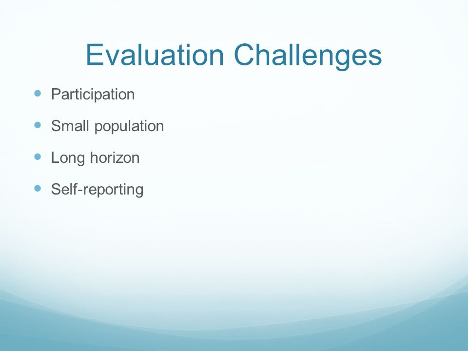 Evaluation Challenges Participation Small population Long horizon Self-reporting