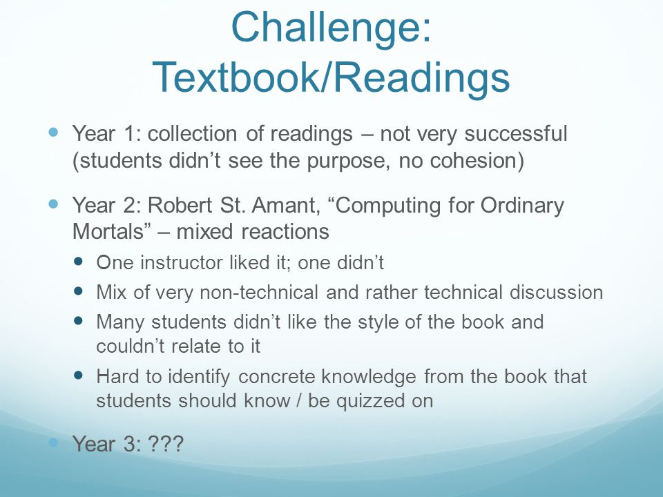 Challenge: Textbook/Readings Year 1: collection of readings – not very successful (students didn't see the purpose, no cohesion) Year 2: Robert St.