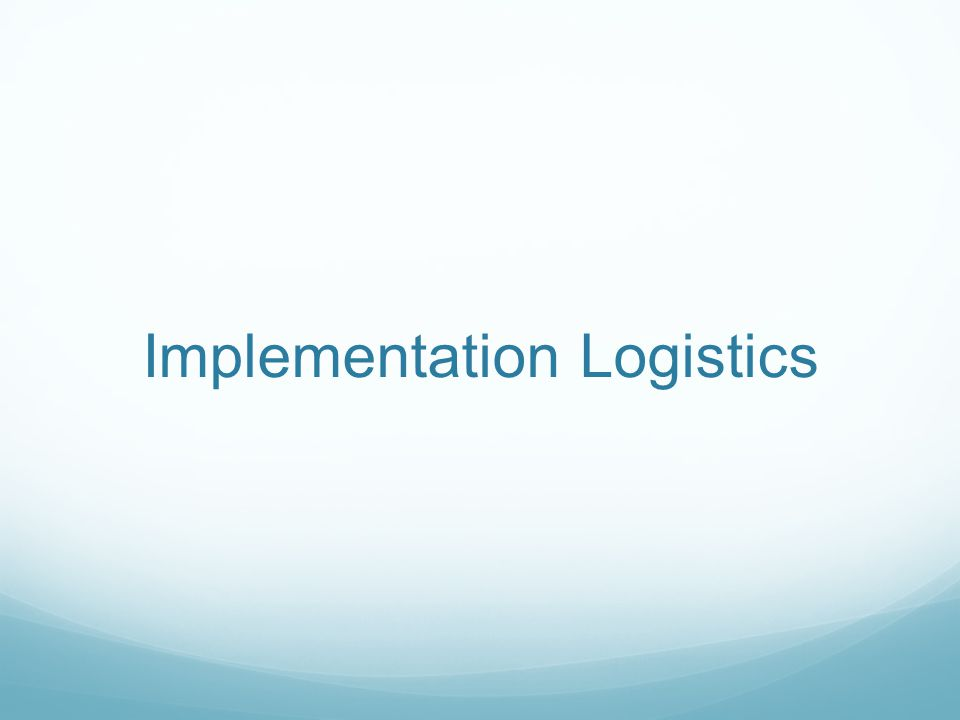 Implementation Logistics