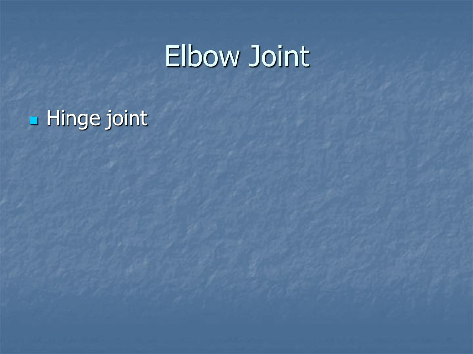 Elbow Joint Hinge joint Hinge joint