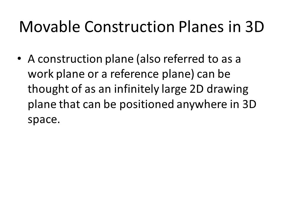Movable Construction Planes in 3D A moveable local coordinate system called the user coordinate system (UCS) is supplied to the user.