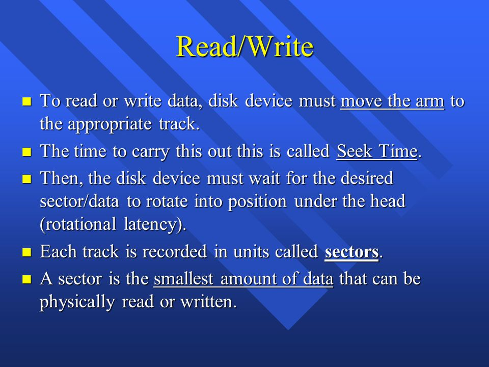 Read/Write n To read or write data, disk device must move the arm to the appropriate track.